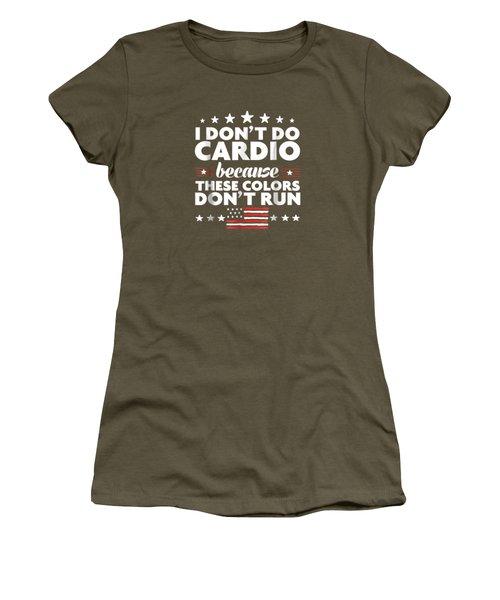 Funny 4th Of July Shirts-i Don't Do Cardio For Men Or Women Women's T-Shirt