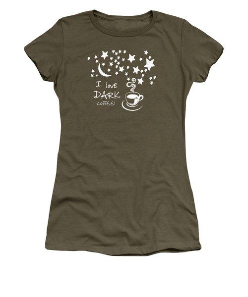 I Love Dark Coffee - T-shirt  Women's T-Shirt