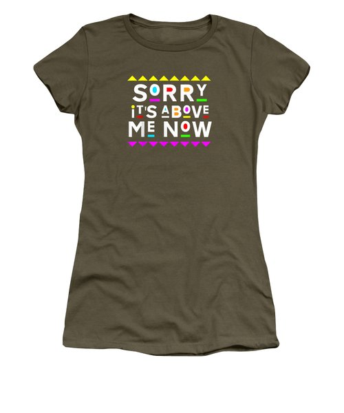 Sorry It's Above Me Now Shirt 90s Style T-shirt Women's T-Shirt