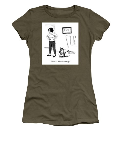 The Cat Has To Go Women's T-Shirt
