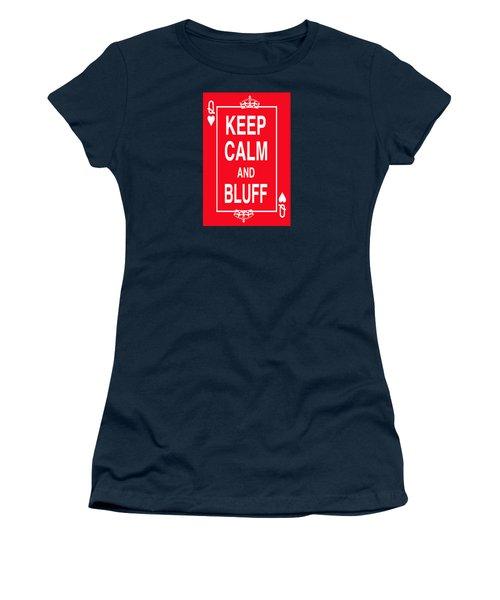 Keep Calm And Bluff Women's T-Shirt (Junior Cut) by Robert J Sadler