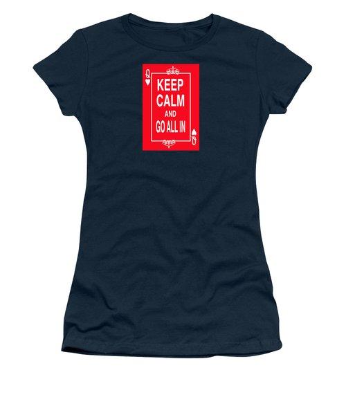 Keep Calm And Go All In Women's T-Shirt (Junior Cut) by Robert J Sadler