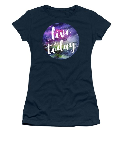 Live For Today Galaxy Watercolor Typography  Women's T-Shirt