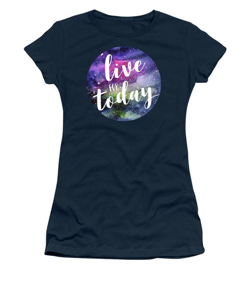Live For Today Galaxy Watercolor Typography  Women's T-Shirt (Athletic Fit)