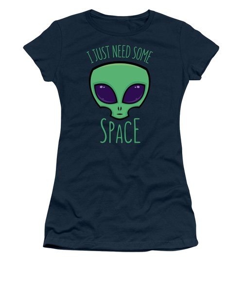 I Just Need Some Space Alien Women's T-Shirt