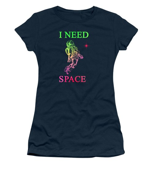 I Need Space  Women's T-Shirt