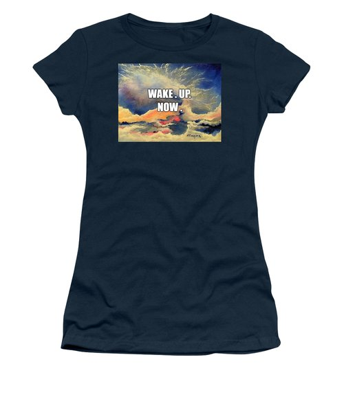 Wake. Up. Now. Women's T-Shirt
