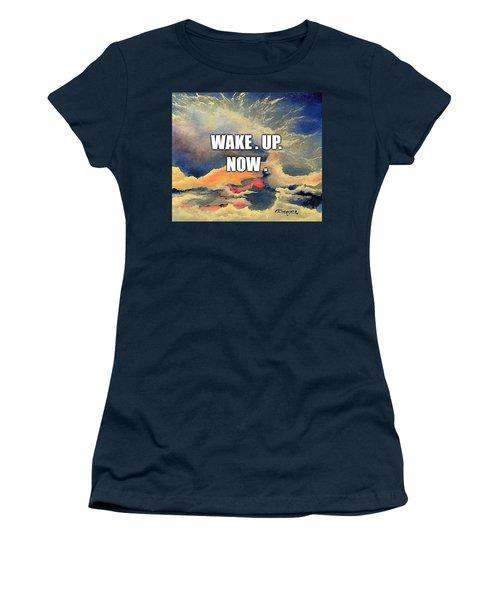 Wake. Up. Now. Women's T-Shirt