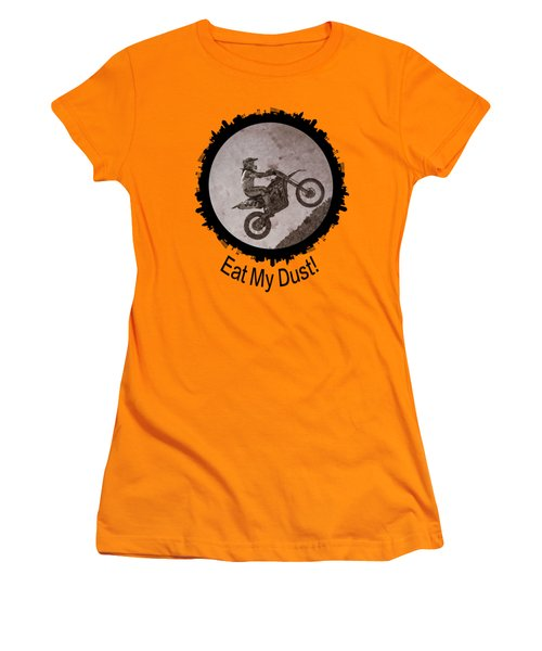 Eat My Dust Women's T-Shirt (Athletic Fit)
