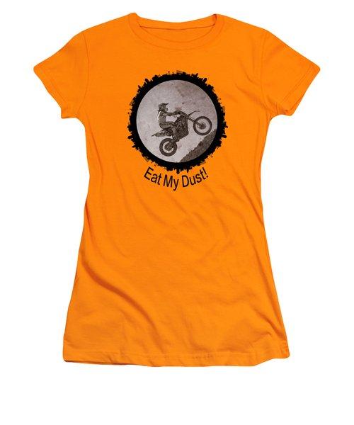Eat My Dust Women's T-Shirt (Junior Cut)