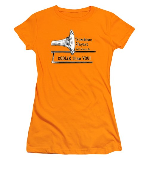 Trombone Players Are Cooler Than You Women's T-Shirt (Junior Cut) by M K  Miller