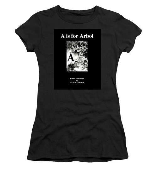 A Is For Arbol Women's T-Shirt (Junior Cut) by Julio Lopez