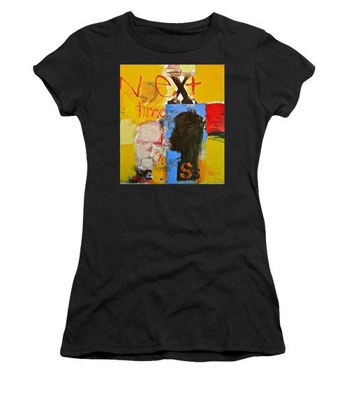 Next Time I'll Listen Women's T-Shirt