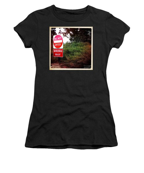 Women's T-Shirt (Junior Cut) featuring the photograph Do Not Enter - Wrong Way by Nina Prommer
