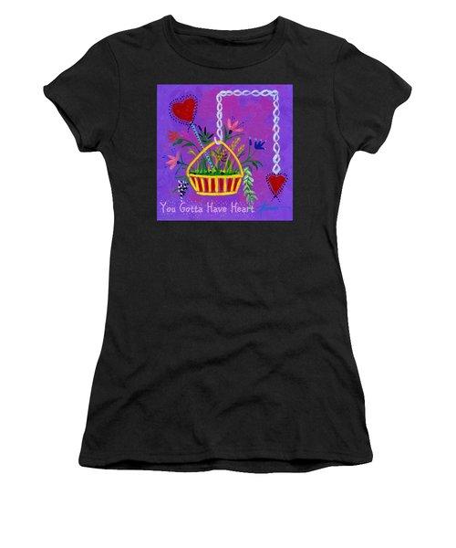You Gotta Have Heart  Women's T-Shirt