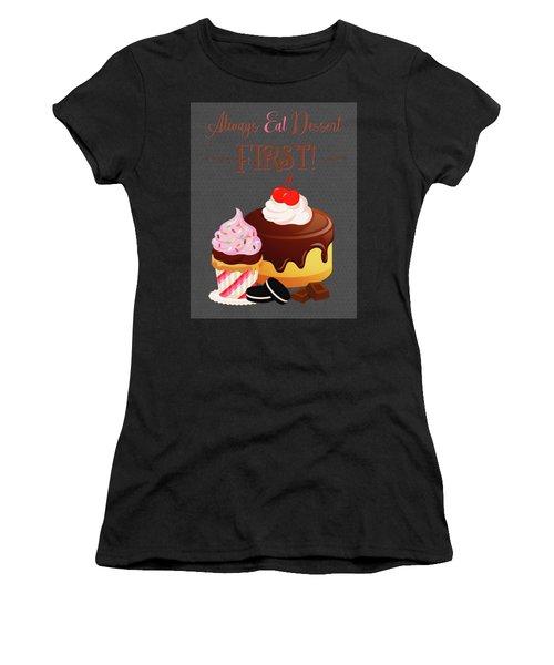 Always Eat Dessert First Women's T-Shirt
