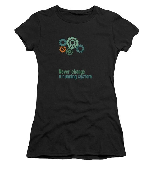 Never Change A Running System Women's T-Shirt