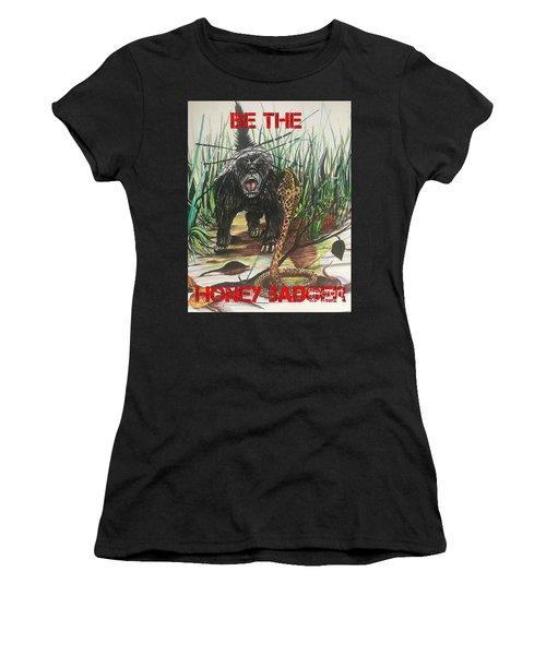 Be The Honey Badger Women's T-Shirt