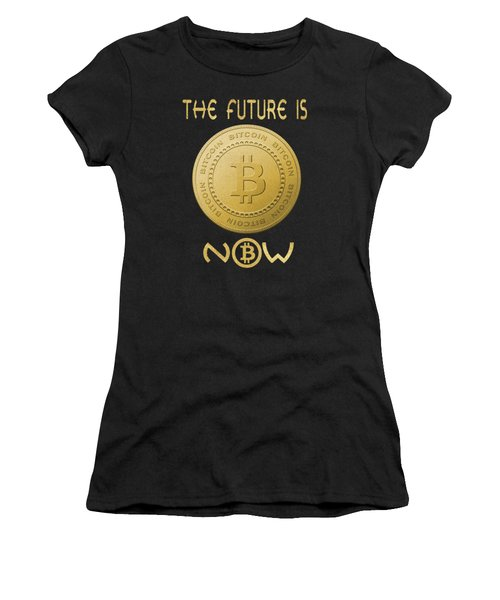 Women's T-Shirt (Athletic Fit) featuring the digital art Bitcoin Symbol Logo The Future Is Now Quote Typography by Georgeta Blanaru