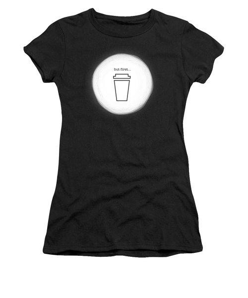 But First, Coffee Women's T-Shirt