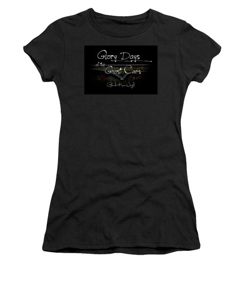 Women's T-Shirt featuring the photograph Glory Days Of The Ghost Cars by Glenda Wright