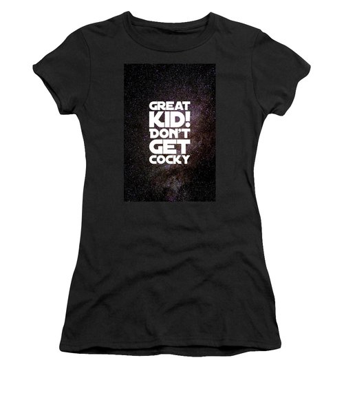 Great Kid. Don't Get Cocky Women's T-Shirt