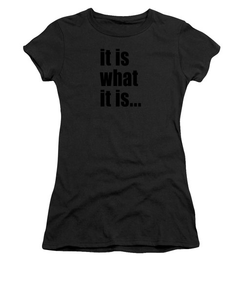 It Is What It Is On Black Text Women's T-Shirt (Athletic Fit)
