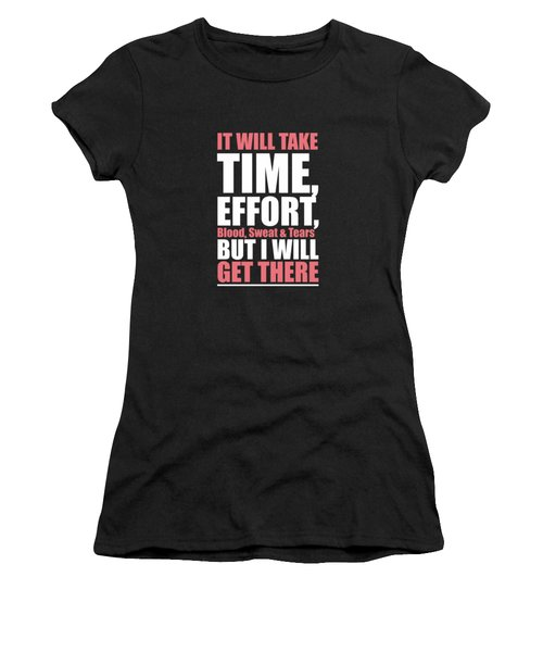 It Will Take Time, Effort, Blood, Sweat Tears But I Will Get There Life Motivational Quotes Poster Women's T-Shirt