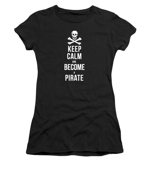 Women's T-Shirt featuring the digital art Keep Calm And Become A Pirate Tee by Edward Fielding