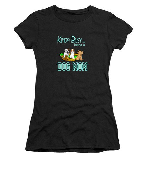 Kinda Busy Being A Dog Mom Women's T-Shirt