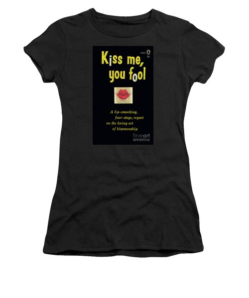 Kiss Me, You Fool Women's T-Shirt (Athletic Fit)