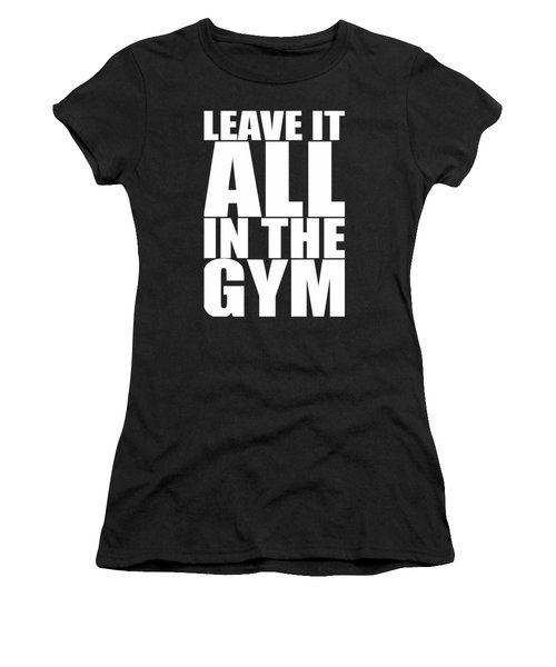Leave It All In The Gym Inspirational Quotes Poster Women's T-Shirt