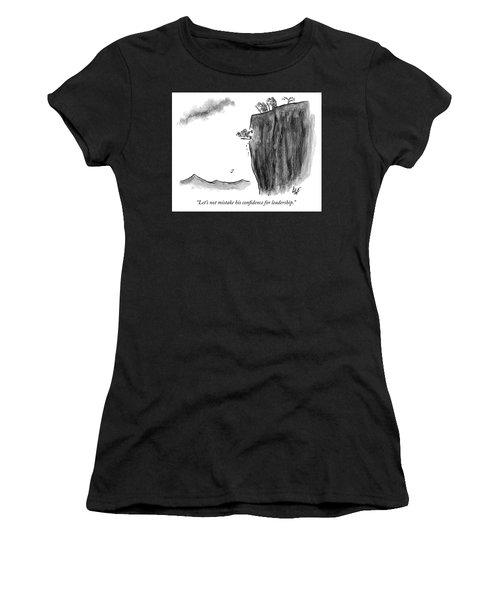 Mistaking Confidence For Leadership Women's T-Shirt