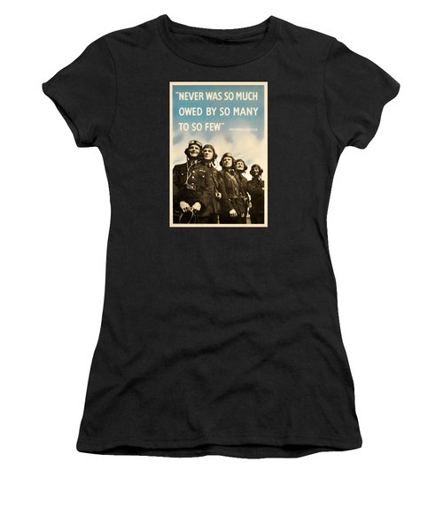 Never Was So Much Owed By So Many To So Few - Ww2 Poster Women's T-Shirt
