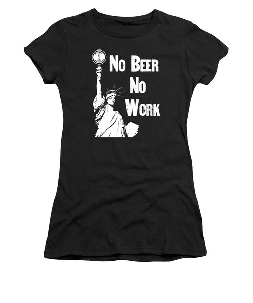 No Beer - No Work - Anti Prohibition Women's T-Shirt (Junior Cut) by War Is Hell Store