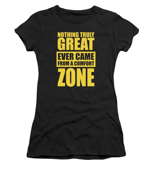 Nothing Great Ever Came From A Comfort Zone Life Inspirational Quotes Poster Women's T-Shirt