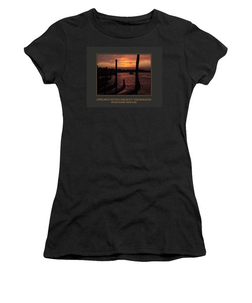 Opportunities Present Themselves With Every New Day Women's T-Shirt