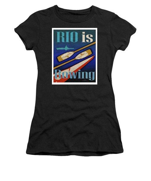 Rio Is Rowing Women's T-Shirt