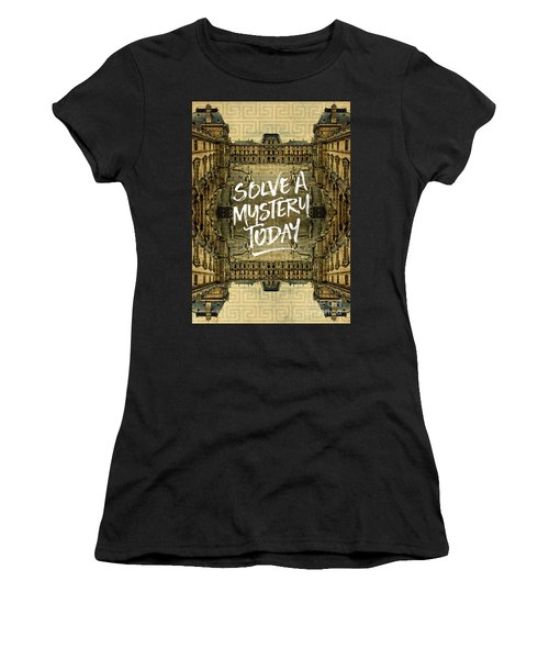 Solve A Mystery Today Louvre Museum Paris France Women's T-Shirt