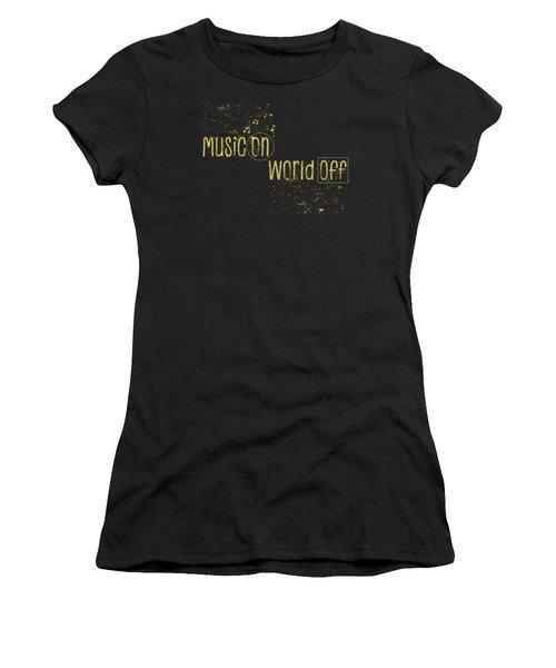 Text Art Gold Music On - World Off Women's T-Shirt