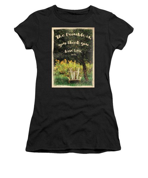 The Trouble Is You Think You Have Time Buddha Quote Women's T-Shirt