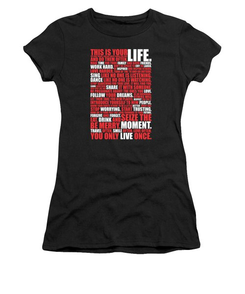 This Is Your Life. Try New Things Find Out Much Things You Love Life. And Do Them Often Life Poster Women's T-Shirt