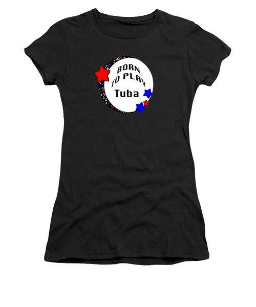 Tuba Born To Play Tuba 5678.02 Women's T-Shirt (Junior Cut) by M K  Miller