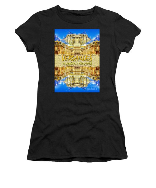 Versailles Is Always A Good Idea Paris France Women's T-Shirt