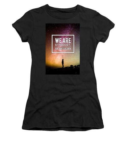 We Are Stardust, We Are Golden Women's T-Shirt