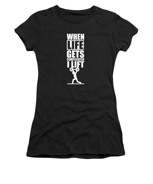 When Life Gets Complicated I Lift Gym Inspirational Quotes Poster Women's T-Shirt