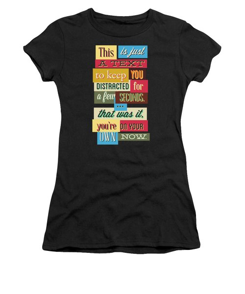 Funny Typography Design Keep You Distracted Women's T-Shirt