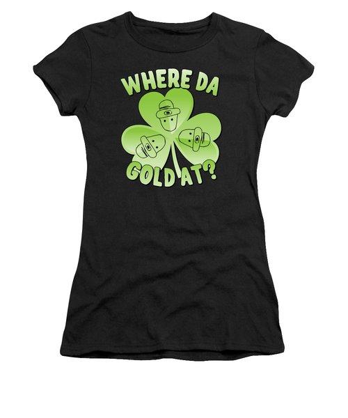 I Wanna Know Where Da Gold At Women's T-Shirt