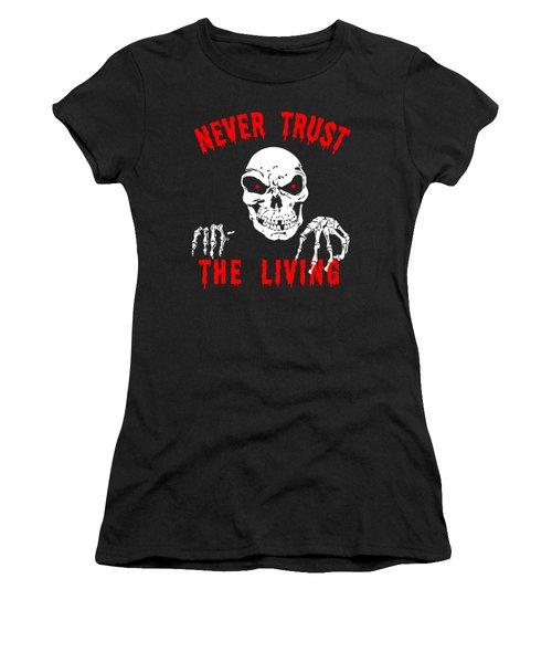 Never Trust The Living Halloween Women's T-Shirt
