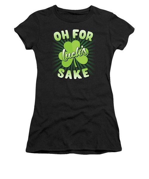 Oh For Lucks Sake St Patricks Day Women's T-Shirt